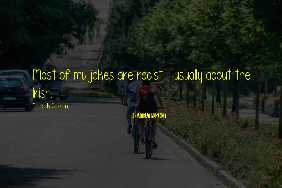 Most Racist Sayings By Frank Carson: Most of my jokes are racist - usually about the Irish.