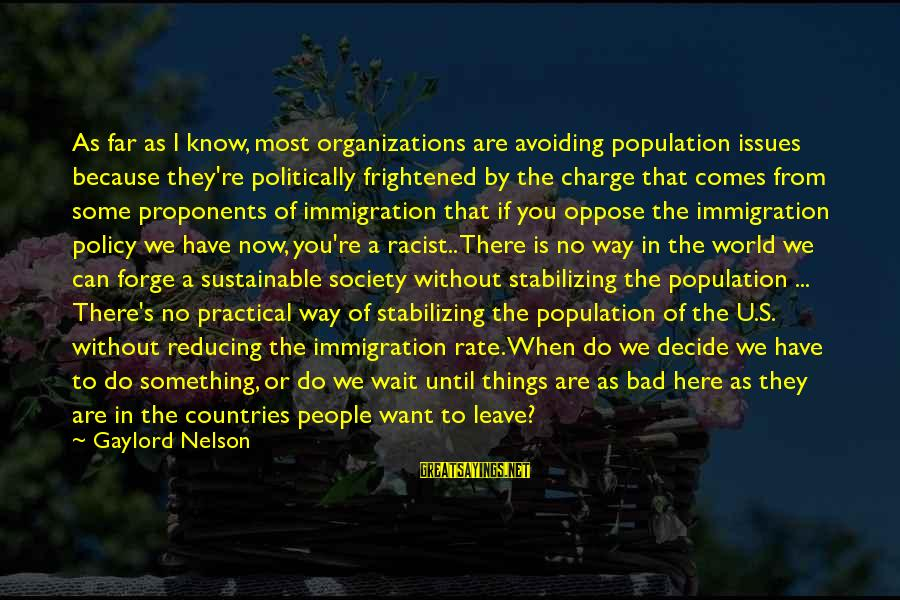 Most Racist Sayings By Gaylord Nelson: As far as I know, most organizations are avoiding population issues because they're politically frightened