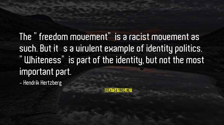 "Most Racist Sayings By Hendrik Hertzberg: The ""freedom movement"" is a racist movement as such. But it's a virulent example of"