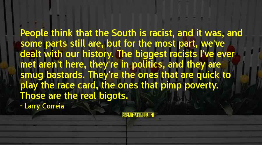 Most Racist Sayings By Larry Correia: People think that the South is racist, and it was, and some parts still are,