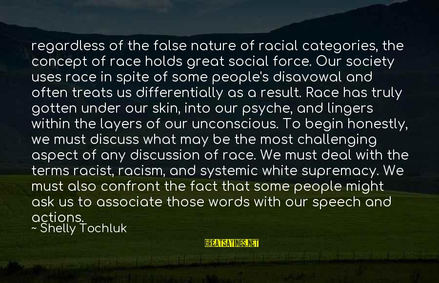 Most Racist Sayings By Shelly Tochluk: regardless of the false nature of racial categories, the concept of race holds great social