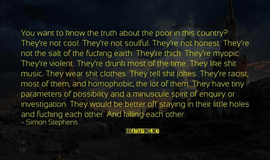Most Racist Sayings By Simon Stephens: You want to know the truth about the poor in this country? They're not cool.