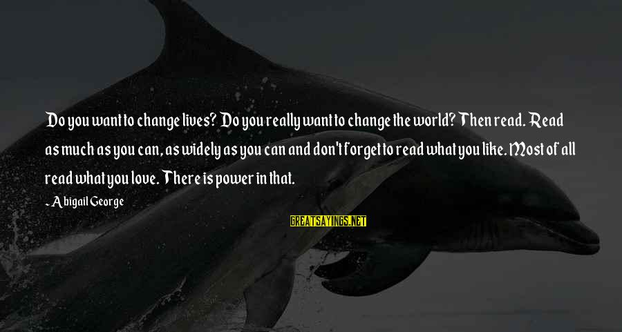 Most Read Sayings By Abigail George: Do you want to change lives? Do you really want to change the world? Then