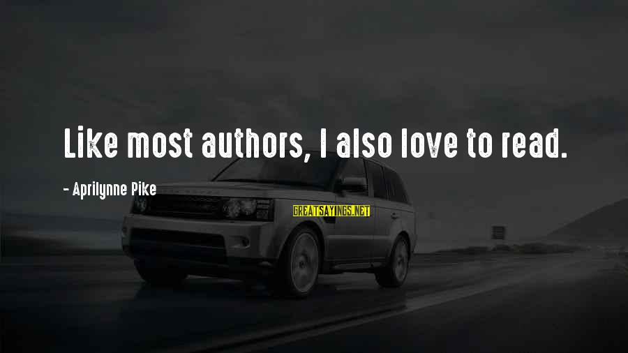 Most Read Sayings By Aprilynne Pike: Like most authors, I also love to read.