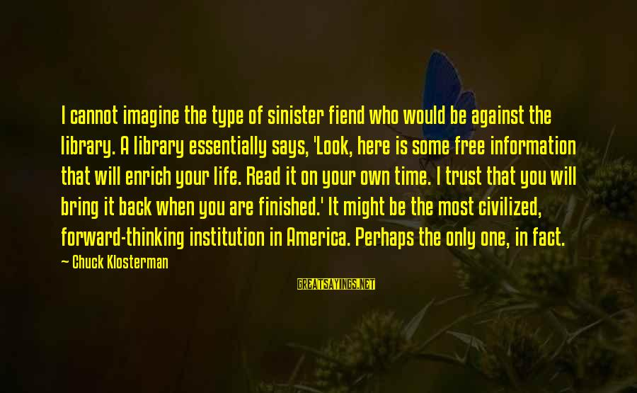 Most Read Sayings By Chuck Klosterman: I cannot imagine the type of sinister fiend who would be against the library. A