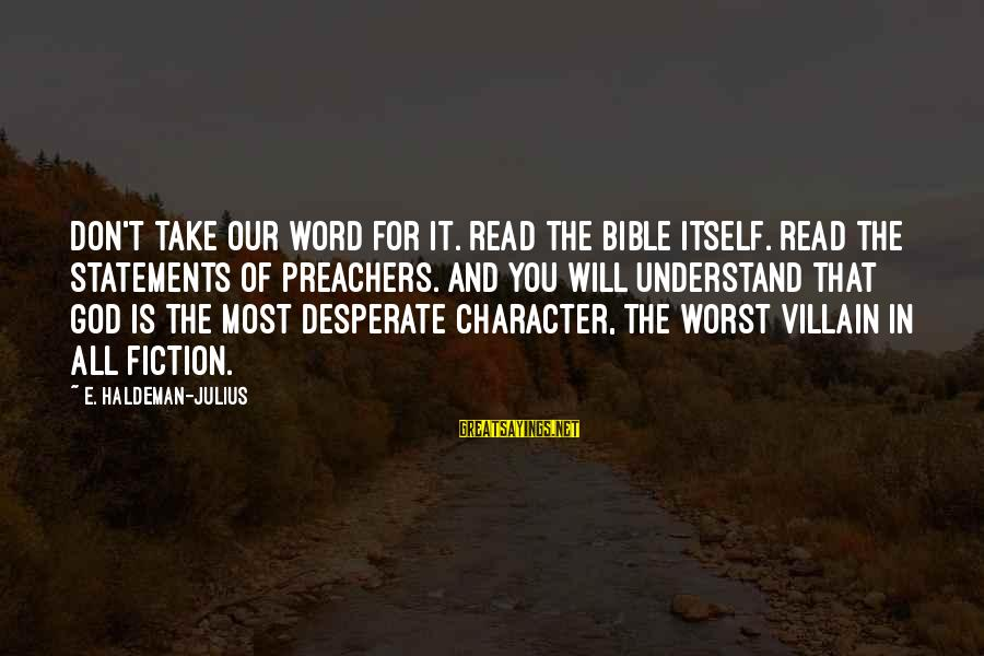 Most Read Sayings By E. Haldeman-Julius: Don't take our word for it. Read the Bible itself. Read the statements of preachers.