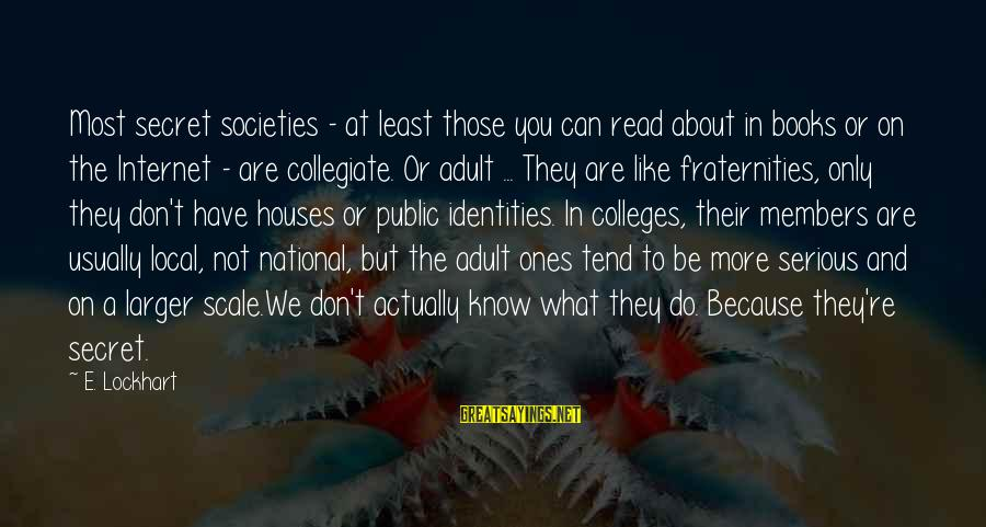 Most Read Sayings By E. Lockhart: Most secret societies - at least those you can read about in books or on