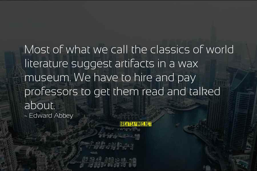 Most Read Sayings By Edward Abbey: Most of what we call the classics of world literature suggest artifacts in a wax
