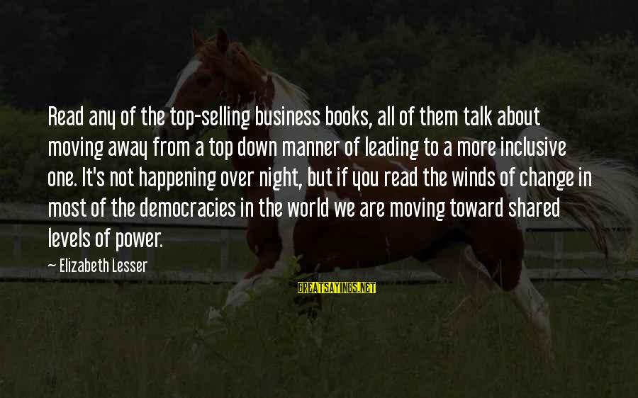 Most Read Sayings By Elizabeth Lesser: Read any of the top-selling business books, all of them talk about moving away from