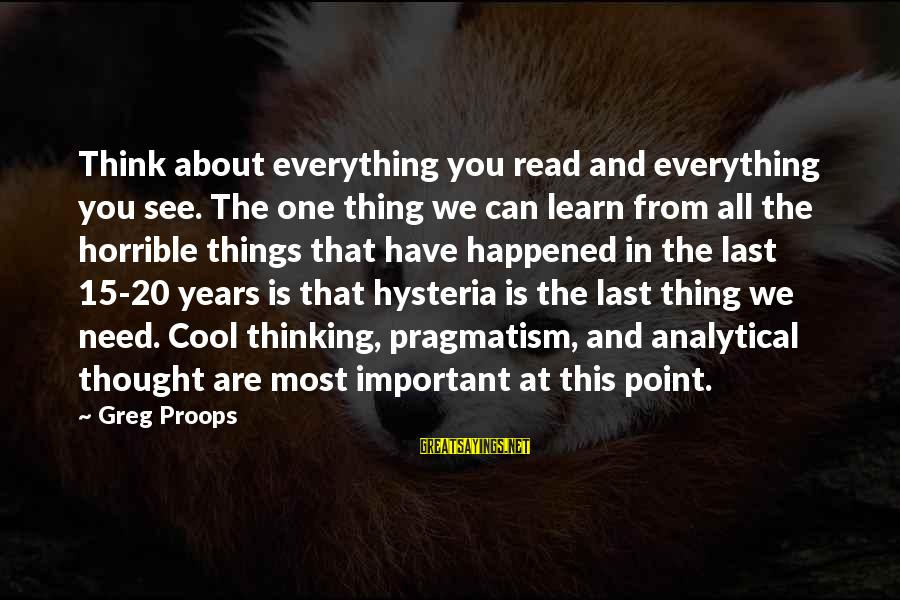 Most Read Sayings By Greg Proops: Think about everything you read and everything you see. The one thing we can learn