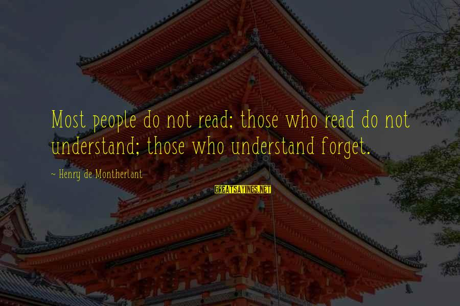 Most Read Sayings By Henry De Montherlant: Most people do not read; those who read do not understand; those who understand forget.