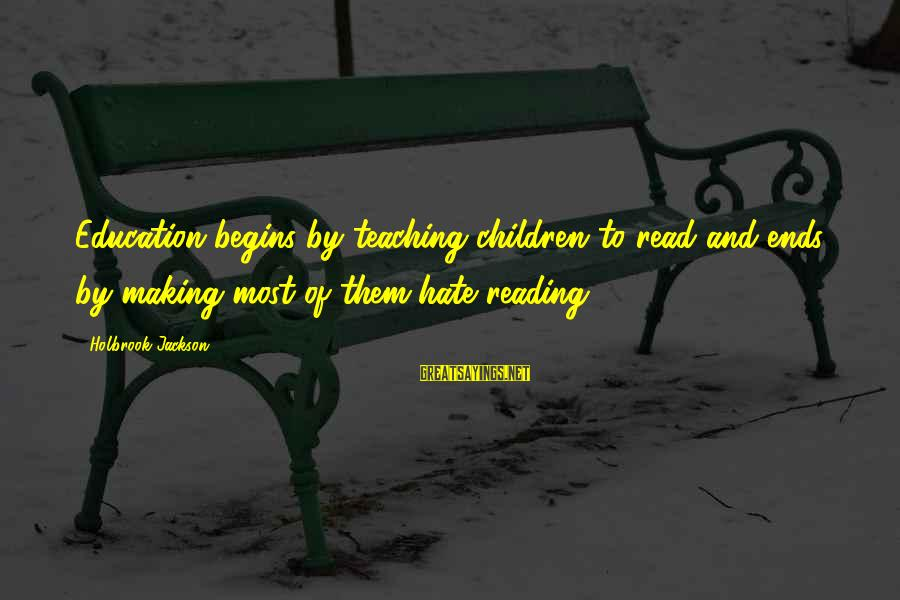 Most Read Sayings By Holbrook Jackson: Education begins by teaching children to read and ends by making most of them hate