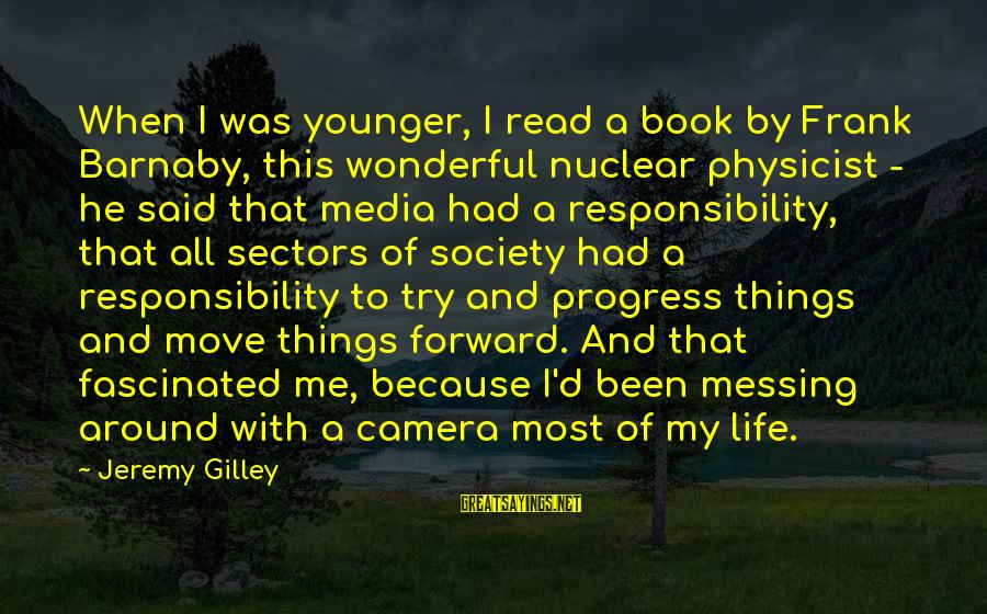 Most Read Sayings By Jeremy Gilley: When I was younger, I read a book by Frank Barnaby, this wonderful nuclear physicist