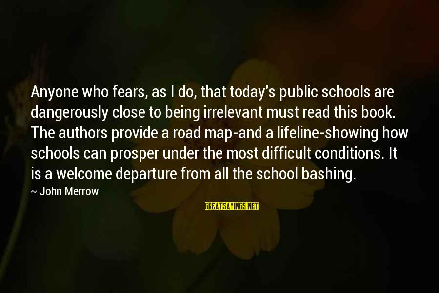 Most Read Sayings By John Merrow: Anyone who fears, as I do, that today's public schools are dangerously close to being