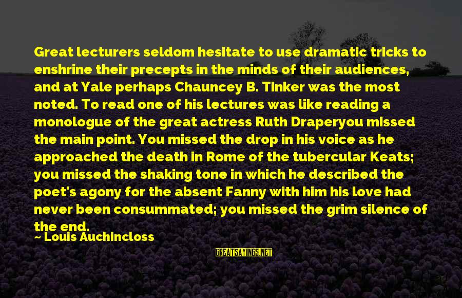 Most Read Sayings By Louis Auchincloss: Great lecturers seldom hesitate to use dramatic tricks to enshrine their precepts in the minds