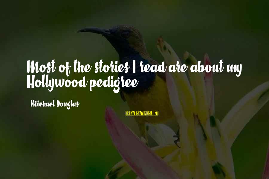 Most Read Sayings By Michael Douglas: Most of the stories I read are about my Hollywood pedigree.