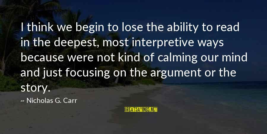Most Read Sayings By Nicholas G. Carr: I think we begin to lose the ability to read in the deepest, most interpretive