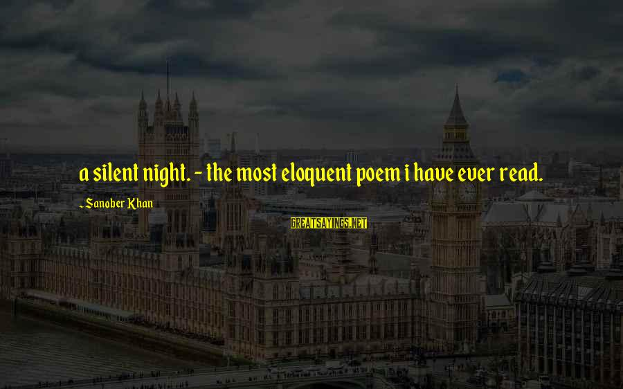 Most Read Sayings By Sanober Khan: a silent night. - the most eloquent poem i have ever read.