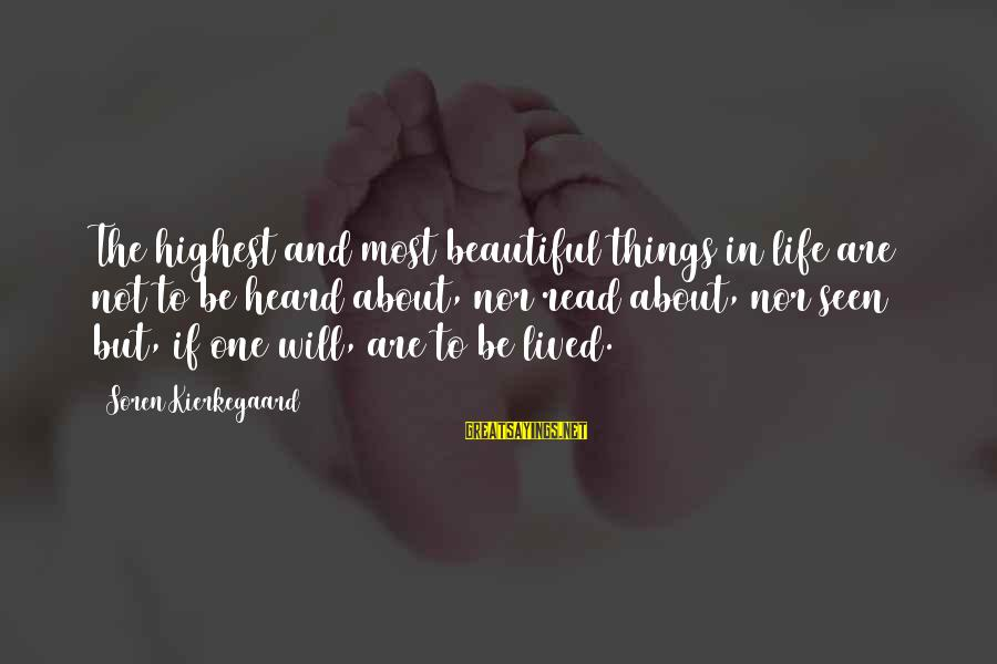 Most Read Sayings By Soren Kierkegaard: The highest and most beautiful things in life are not to be heard about, nor