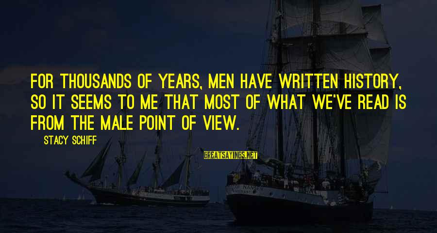 Most Read Sayings By Stacy Schiff: For thousands of years, men have written history, so it seems to me that most