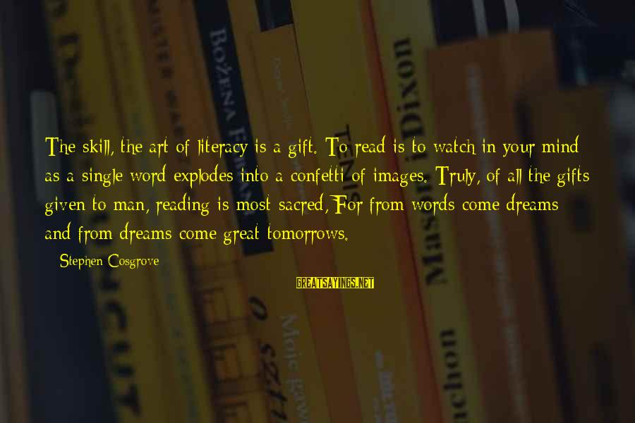 Most Read Sayings By Stephen Cosgrove: The skill, the art of literacy is a gift. To read is to watch in