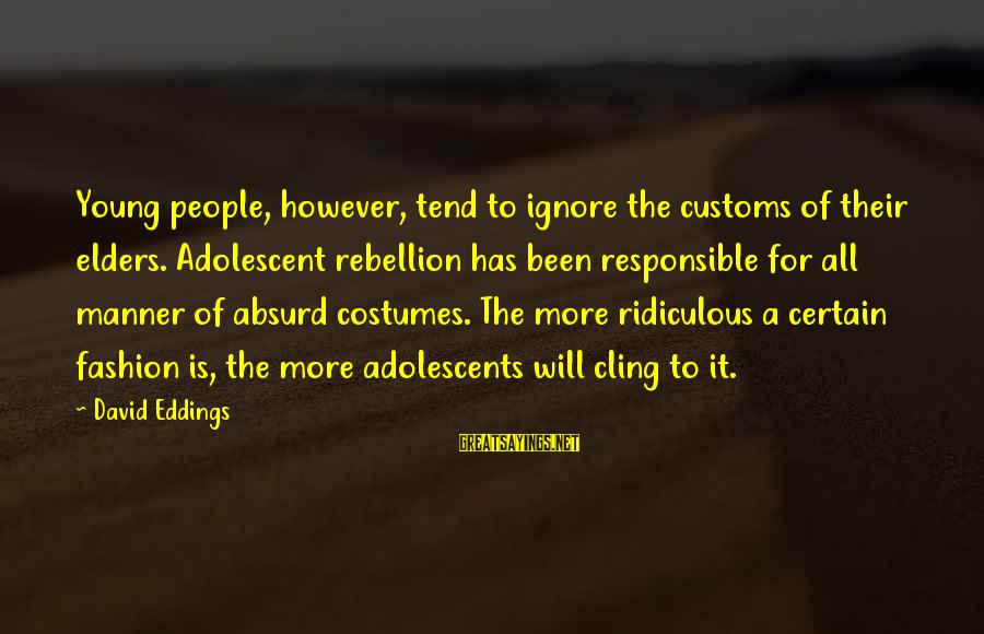 Most Ridiculous Fashion Sayings By David Eddings: Young people, however, tend to ignore the customs of their elders. Adolescent rebellion has been