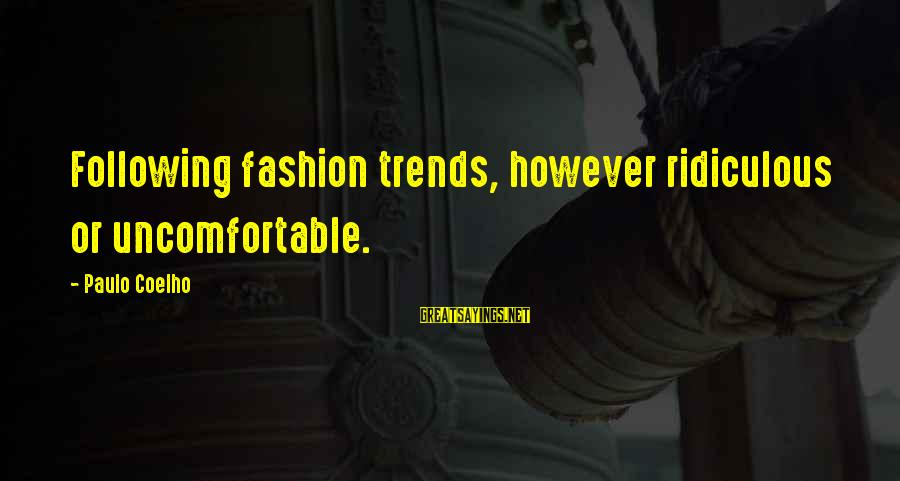 Most Ridiculous Fashion Sayings By Paulo Coelho: Following fashion trends, however ridiculous or uncomfortable.