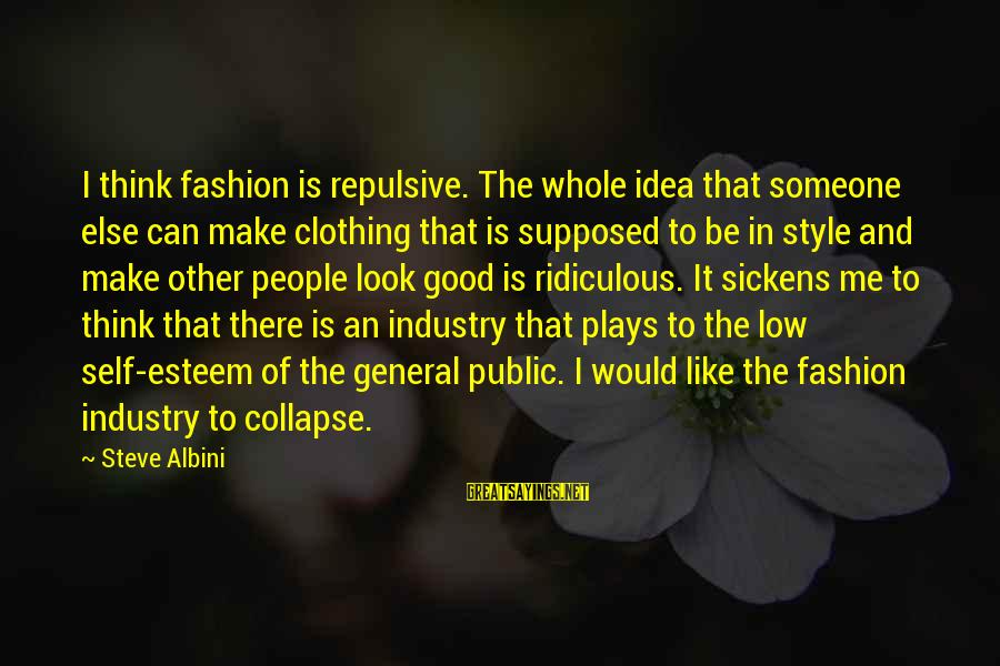 Most Ridiculous Fashion Sayings By Steve Albini: I think fashion is repulsive. The whole idea that someone else can make clothing that