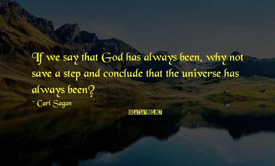 Most Underrated Movie Sayings By Carl Sagan: If we say that God has always been, why not save a step and conclude