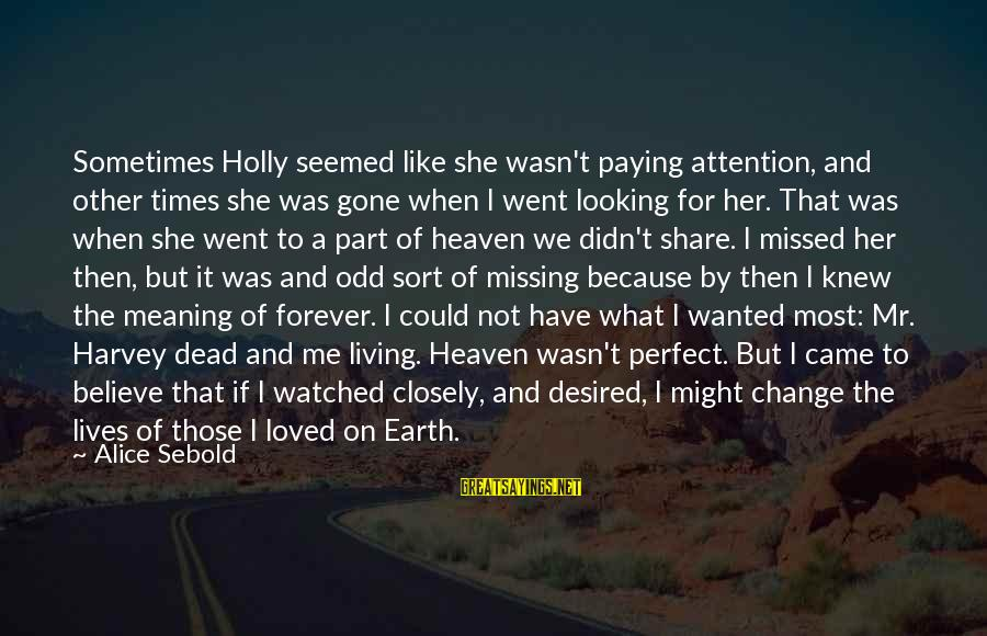 Most Watched Sayings By Alice Sebold: Sometimes Holly seemed like she wasn't paying attention, and other times she was gone when