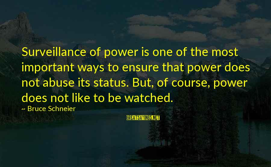 Most Watched Sayings By Bruce Schneier: Surveillance of power is one of the most important ways to ensure that power does