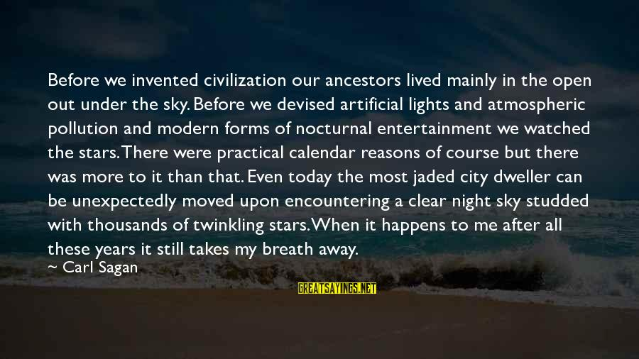 Most Watched Sayings By Carl Sagan: Before we invented civilization our ancestors lived mainly in the open out under the sky.