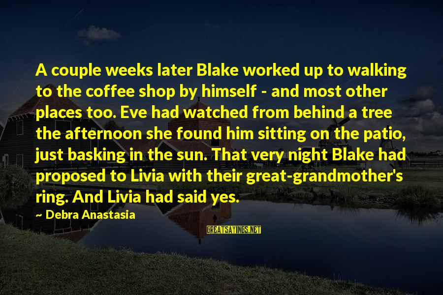 Most Watched Sayings By Debra Anastasia: A couple weeks later Blake worked up to walking to the coffee shop by himself