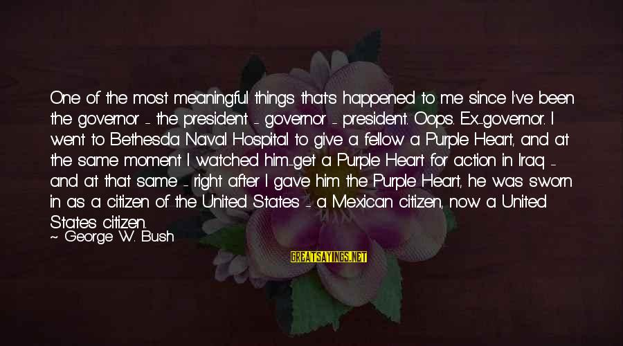 Most Watched Sayings By George W. Bush: One of the most meaningful things that's happened to me since I've been the governor