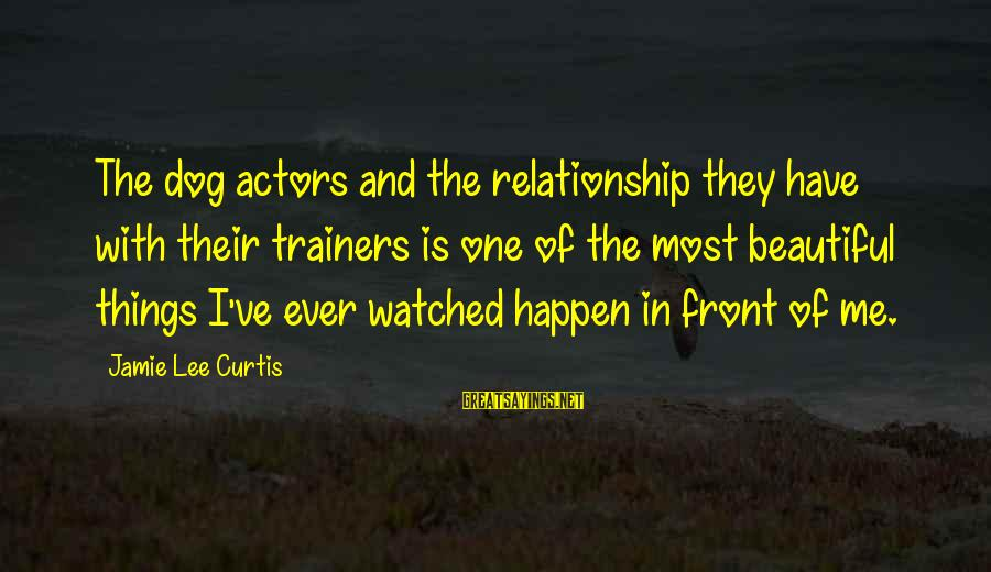 Most Watched Sayings By Jamie Lee Curtis: The dog actors and the relationship they have with their trainers is one of the