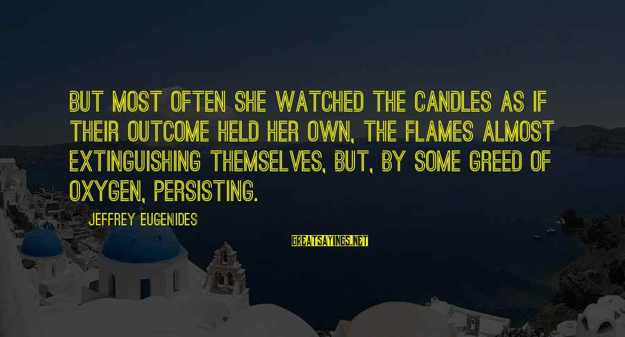 Most Watched Sayings By Jeffrey Eugenides: But most often she watched the candles as if their outcome held her own, the