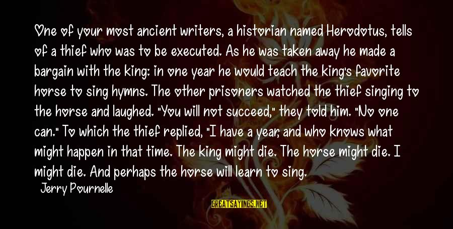 Most Watched Sayings By Jerry Pournelle: One of your most ancient writers, a historian named Herodotus, tells of a thief who