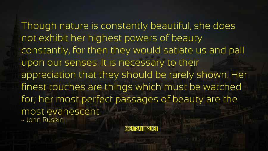 Most Watched Sayings By John Ruskin: Though nature is constantly beautiful, she does not exhibit her highest powers of beauty constantly,
