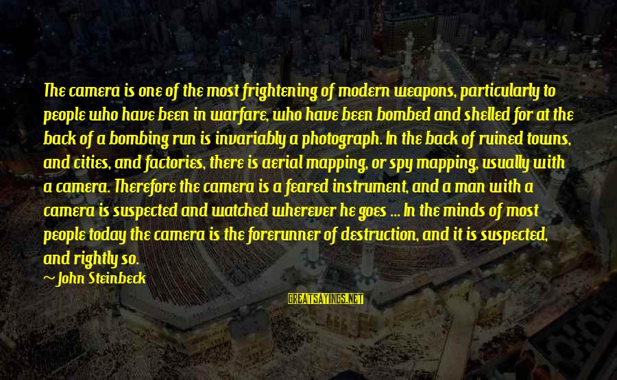 Most Watched Sayings By John Steinbeck: The camera is one of the most frightening of modern weapons, particularly to people who