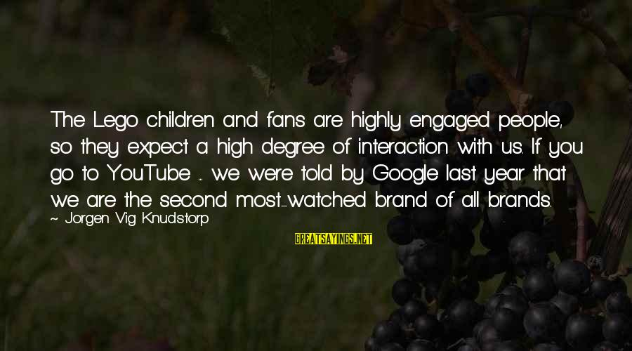 Most Watched Sayings By Jorgen Vig Knudstorp: The Lego children and fans are highly engaged people, so they expect a high degree
