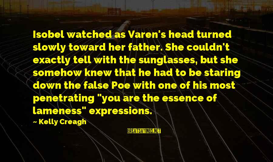 Most Watched Sayings By Kelly Creagh: Isobel watched as Varen's head turned slowly toward her father. She couldn't exactly tell with