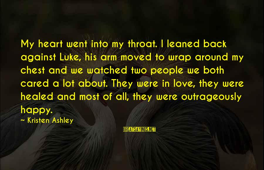 Most Watched Sayings By Kristen Ashley: My heart went into my throat. I leaned back against Luke, his arm moved to