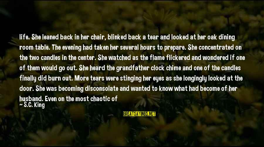 Most Watched Sayings By S.C. King: life. She leaned back in her chair, blinked back a tear and looked at her