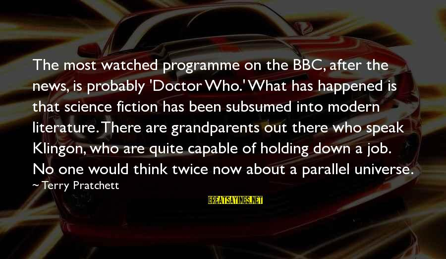 Most Watched Sayings By Terry Pratchett: The most watched programme on the BBC, after the news, is probably 'Doctor Who.' What