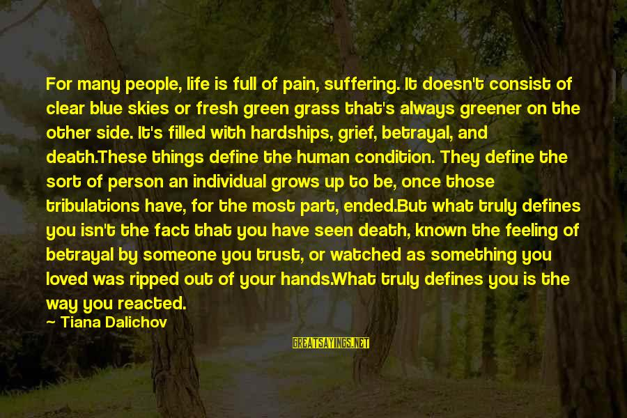 Most Watched Sayings By Tiana Dalichov: For many people, life is full of pain, suffering. It doesn't consist of clear blue