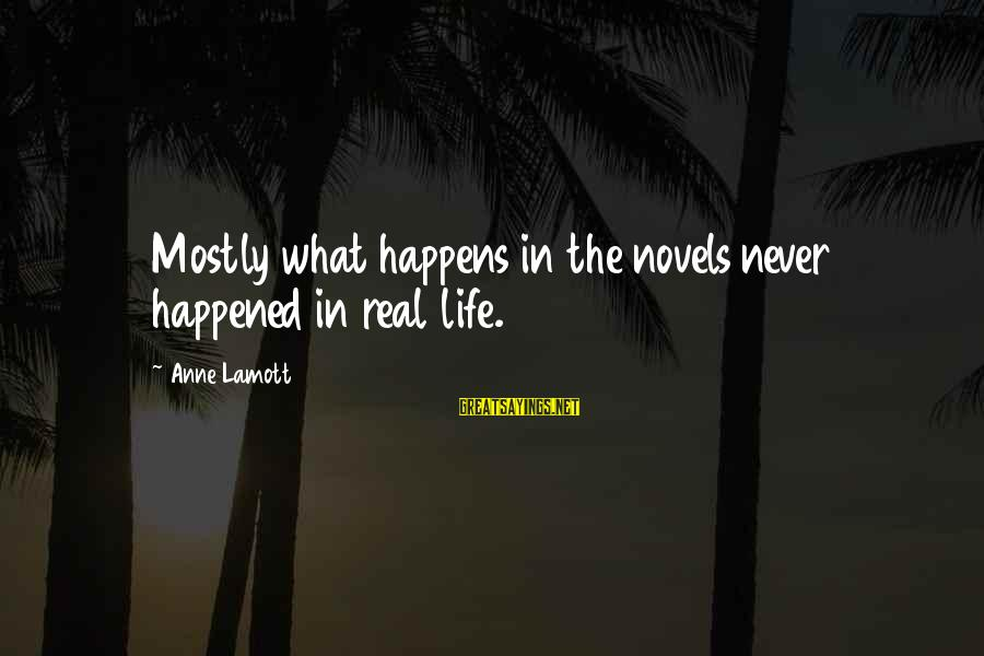 Mostly Sayings By Anne Lamott: Mostly what happens in the novels never happened in real life.