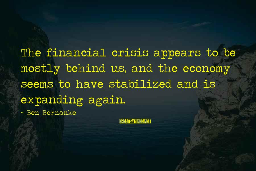 Mostly Sayings By Ben Bernanke: The financial crisis appears to be mostly behind us, and the economy seems to have