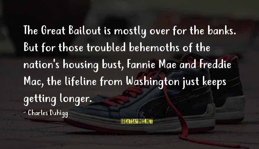 Mostly Sayings By Charles Duhigg: The Great Bailout is mostly over for the banks. But for those troubled behemoths of