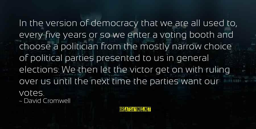 Mostly Sayings By David Cromwell: In the version of democracy that we are all used to, every five years or