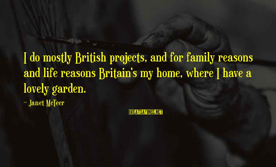 Mostly Sayings By Janet McTeer: I do mostly British projects, and for family reasons and life reasons Britain's my home,